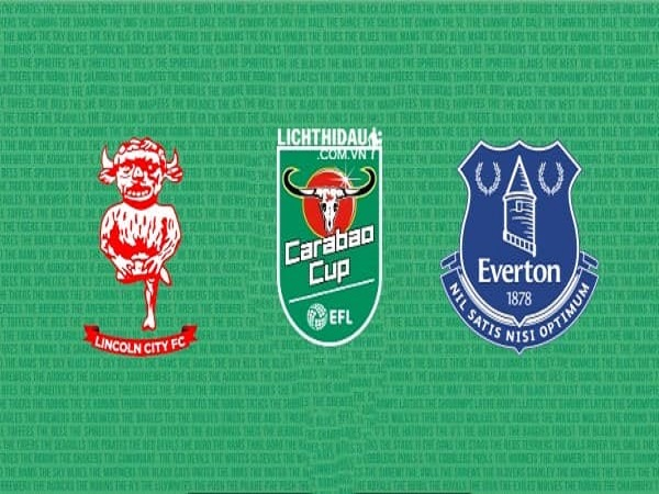 Phân tích kèo Lincoln vs Everton 1h45 ngày 29/8